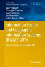 Information Fusion and Geographic Information Systems (IF&GIS' 2015) - Deep Virtualization for Mobile GIS ebook by Vasily Popovich,Christophe Claramunt,Manfred Schrenk,Kyrill Korolenko,Jérôme Gensel