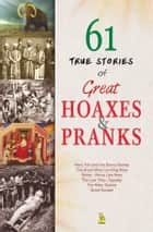 61 True Stories of Great Hoaxes and Pranks ebook by Vikas  Khatri