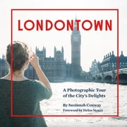 Londontown - A Photographic Tour of the City's Delights ebook by Susannah Conway,Helen Storey