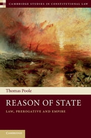 Reason of State - Law, Prerogative and Empire ebook by Thomas Poole
