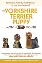 Your Yorkshire Terrier Puppy Month By Month ebook by Liz Palika, Debra Eldredge DVM