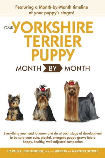 Your Yorkshire Terrier Puppy Month By Month ebook by Liz Palika,Debra Eldredge DVM