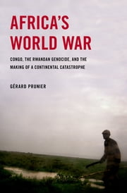 Africa's World War - Congo, the Rwandan Genocide, and the Making of a Continental Catastrophe ebook by Gerard Prunier