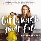 Girl, Wash Your Face - Stop Believing the Lies About Who You Are so You Can Become Who You Were Meant to Be audiobook by Rachel Hollis, Rachel Hollis