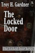 The Locked Door ebook by Troy H. Gardner