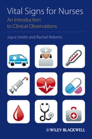 Vital Signs for Nurses - An Introduction to Clinical Observations ebook by Joyce Smith,Rachel Roberts