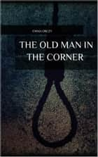 The Old Man in the Corner ebook by Emma Orczy