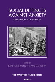 Social Defences Against Anxiety - Explorations in a Paradigm ebook by David Armstrong,Michael Rustin