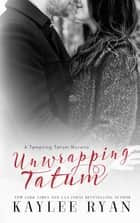 Unwrapping Tatum ebook by Kaylee Ryan