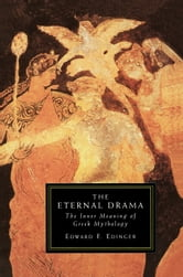 The Eternal Drama - The Inner Meaning of Greek Mythology ebook by Edward F. Edinger