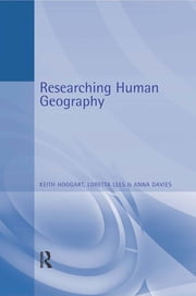 Researching Human Geography ebook by Anna Davies, Keith Hoggart, Loretta Lees