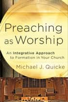 Preaching as Worship ebook by Michael J. Quicke