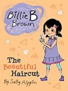 Billie B Brown: The Beautiful Haircut ebook by Sally Rippin