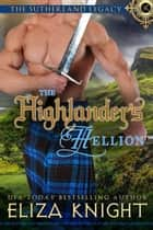 The Highlander's Hellion - Sutherland Legacy Series, #3 ebook by