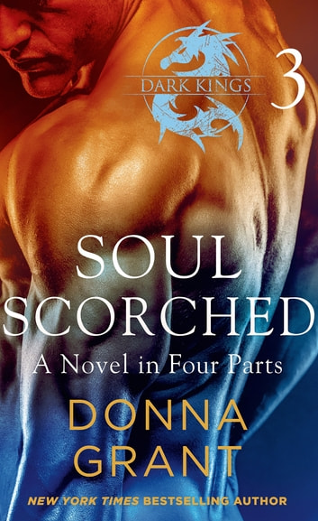 Soul Scorched: Part 3 - A Dark King Novel in Four Parts ebook by Donna Grant