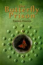 The Butterfly Prison ebook by Tamara Pearson