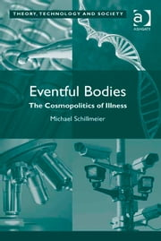 Eventful Bodies - The Cosmopolitics of Illness ebook by Professor Michael Schillmeier,Dr Ross Abbinnett