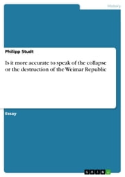Is it more accurate to speak of the collapse or the destruction of the Weimar Republic ebook by Philipp Studt