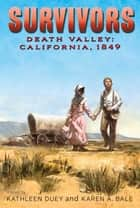 Death Valley - California, 1849 ebook by Kathleen Duey, Karen A. Bale