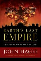 Earth's Last Empire - The Final Game of Thrones ebook by John Hagee