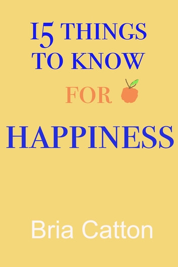 15 Things to know for Happiness ebook by Bria Catton