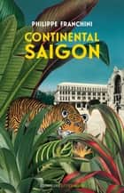Continental Saigon ebook by Philippe Franchini, Olivier Frebourg