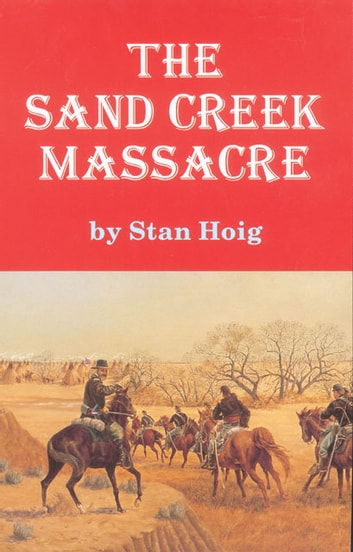 The Sand Creek Massacre ebook by Stan Hoig