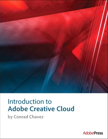 Introduction to Adobe Creative Cloud ebook by Conrad Chavez