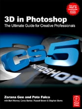 3D in Photoshop - The Ultimate Guide for Creative Professionals ebook by