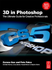 3D in Photoshop - The Ultimate Guide for Creative Professionals ebook by Zorana Gee