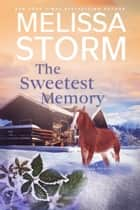 The Sweetest Memory - A Page-Turning Tale of Mystery, Adventure & Love ebook by Melissa Storm