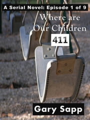 4-1-1: Where Are Our Children (A Serial Novel) Episode 1 of 9 ebook by Gary Sapp