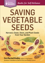Saving Vegetable Seeds - Harvest, Clean, Store, and Plant Seeds from Your Garden. A Storey BASICS® Title ebook by Fern Marshall Bradley