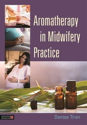 Aromatherapy in Midwifery Practice ebook by Denise Tiran