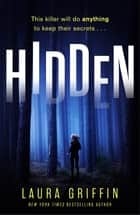 Hidden - A nailbitingly suspenseful, fast-paced thriller you won't want to put down! ebook by Laura Griffin