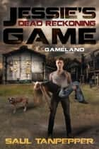 Dead Reckoning - Jessie's Game (Book 2) ebook by Saul Tanpepper