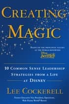 Creating Magic ebook by Lee Cockerell