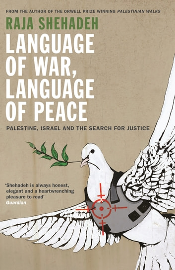 Language of War, Language of Peace - Palestine, Israel and the Search for Justice ebook by Raja Shehadeh