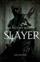 The Bloody Reign of Slayer ebook by Joel McIver