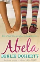 Abela - The Girl Who Saw Lions ebook by Berlie Doherty