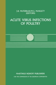 Acute Virus Infections of Poultry - A Seminar in the CEC Agricultural Research Programme, held in Brussels, June 13–14, 1985 ebook by J.B. McFerran,M.S. McNulty