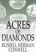 Acres of Diamonds - Our Everyday Opportunities ebook by Russell Herman Conwell