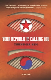 Your Republic Is Calling You ebook by Young-ha Kim