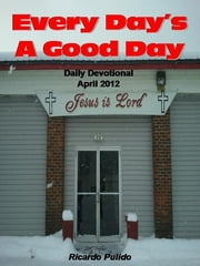Everday's A Good Day April 2012 ebook by Ricardo Pulido