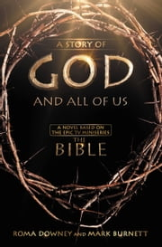 "A Story of God and All of Us - A Novel Based on the Epic TV Miniseries ""The Bible"" ebook by Roma Downey,Mark Burnett"