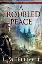 A Troubled Peace ebook by L. M. Elliott