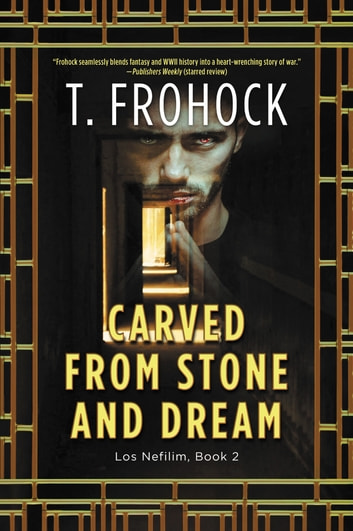 Carved from Stone and Dream - A Los Nefilim Novel ebook by T. Frohock