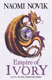 Empire of Ivory (The Temeraire Series, Book 4) ebook by Naomi Novik