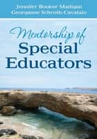 Mentorship of Special Educators ebook by Jennifer C. (Caroline) Booker Madigan,Georganne S. Schroth-Cavataio