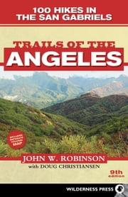 Trails of the Angeles - 100 Hikes in the San Gabriels ebook by John W. Robinson,Doug Christiansen
